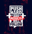 push hard and results will follow inspiring vector image vector image
