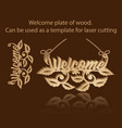 welcome plate of wood can be used as a template vector image vector image