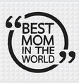 best mom in the world lettering design vector image