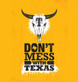 do not mess with texas quote inspiring creative vector image vector image