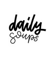 daily soups - hand drawn lettering quote wall vector image