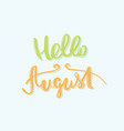 hello august inscription calligraphy vector image