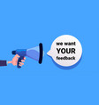 we want your feedback hand hold megaphone banner vector image vector image