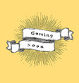 coming soon inspiration quote vintage hand-drawn vector image