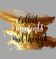 collect moment not things hand lettering vector image vector image
