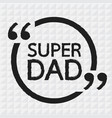 super dad lettering design vector image