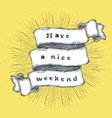 have a nice weekend inspiration quote vintage vector image vector image