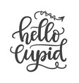 hello cupid hand written lettering vector image vector image