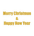 marry christmas and happy new year gold text vector image vector image