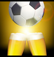 glasses of beer and a soccer ball vector image vector image
