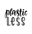 plastic less hand lettering vector image vector image