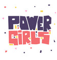 power girls lettering flat cute motivational vector image