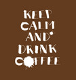 hand lettering poster keep calm and drink coffee vector image vector image