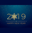 happy new year 2019 greeting card text design new vector image vector image