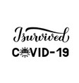 i survived covid-19 calligraphy hand lettering vector image vector image