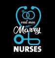 nurse saying and quote design-real men marry nurse vector image