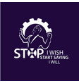 stop i wish start saying i will lettering vector image vector image