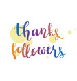 thanks followers hand drawn lettering quote vector image vector image