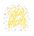 sister forever lettering phrase for postcard vector image vector image