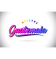 guatemala welcome to word text with creative vector image