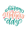 happy mother s day - elegant lettering concept in vector image vector image