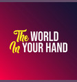 the world in your hand life quote with modern vector image vector image