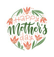 hand drawn lettering - happy mother s day on round vector image