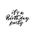 its a birthday party phrase lettering vector image vector image