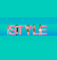 fashion girls on big style letters vector image vector image