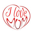 i love mom mothers day lettering design vector image