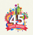 Happy birthday 45 year greeting card poster color vector image vector image