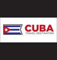 cuba travel destination sign vector image