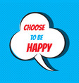 comic speech bubble with phrase choose to be happy vector image