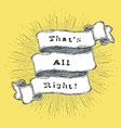 thats all right inspiration quote vintage vector image vector image