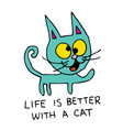 life is better with a cat vector image