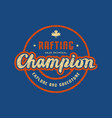 rafting champion emblem for t-shirt vector image vector image