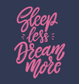 sleep less dream more lettering phrase vector image