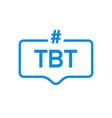 tbt hashtag thursdat throwback symbol message vector image