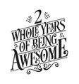 2 whole years being awesome