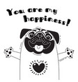 with joyful pug who says - you are my vector image vector image