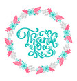 thank you hand drawn text with wreath of flowers vector image vector image