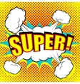 Pop-art comic bubble super text vector image vector image