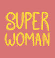super woman lettering phrase for postcard banner vector image