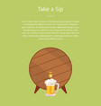 take a sip poster depicting wooden barrel with tap vector image vector image