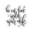 be in love with your life - hand lettering vector image