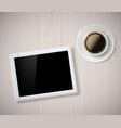 cup of coffee and a digital tablet on the table vector image