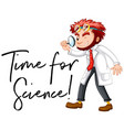 scientist and phrase time for science vector image vector image