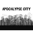 silhouette ruined apocalypse city building vector image