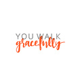 You walk gracefully calligraphic inscription vector image