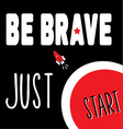Be brave just start vector image vector image